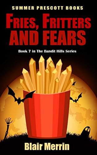 Fries, Fritters and Fears (The Bandit Hills Series Book 7)