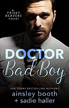 Dr. Bad Boy (Frisky Beavers Book 2) by [Booth, Ainsley, Haller, Sadie]