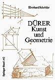 Dürer -- Kunst und Geometrie : Dürers Künstlerisches Schaffen Aus der Sicht Seiner »Underweysung«, Schröder, E., 3034863276
