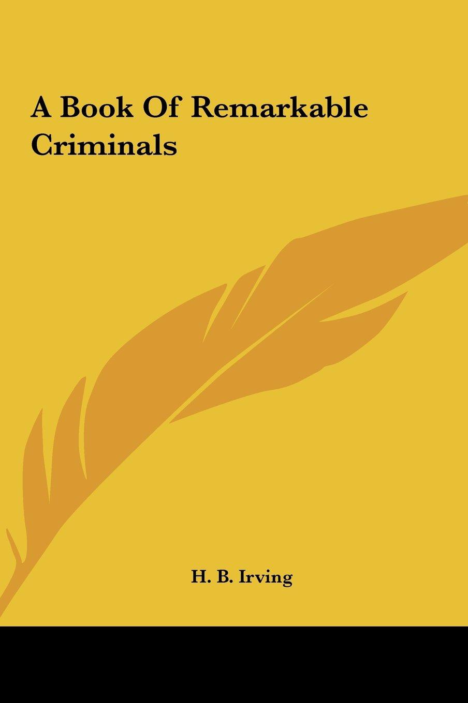 Download A Book Of Remarkable Criminals pdf