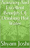 Drinking Warm Water Amazing And Excellent Benefits Of Drinking Hot Water