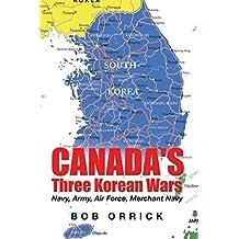 Canada's Three Korean Wars: Navy, Army, Air Force, Merchant Navy