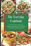 The Everyday Cookbook: 101 Family-Friendly Salad, Soup, Casserole, Slow Cooker and Skillet Recipes Inspired by The Mediterranean Diet: One-pot and Dump Dinner Cookbooks (Fitness)