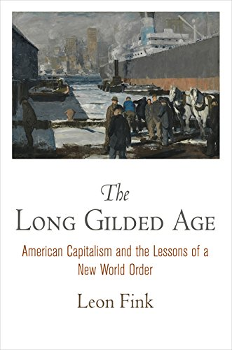The Long Gilded Age: American Capitalism and the Lessons of a New World Order (American Business, Politics, and Society)
