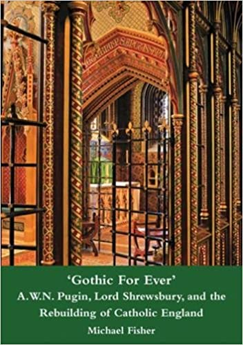 Lord Shrewsbury Pugin Gothic For Ever A.W.N and the Rebuilding of Catholic England