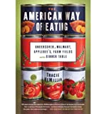img - for [ The American Way of Eating: Undercover at Walmart, Applebee's, Farm Fields and the Dinner Table McMillan, Tracie ( Author ) ] { Hardcover } 2012 book / textbook / text book