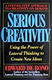 Serious Creativity : Using the Power of Lateral Thinking to Create New Ideas, De Bono, Edward, 0887305660