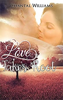 Love Takes Root: A Billionaire Love Story - A True Romance (Billionaire Endearment Series Book 2) by [Williams, Chantal]