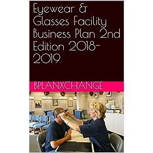 Eyewear & Glasses Facility Business Plan 2nd Edition 2018-2019