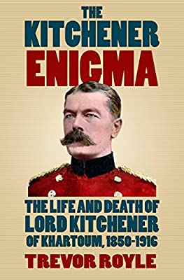 Kitchener Enigma: The Life and Death of Lord Kitchener of Khartoum, 1850-1916
