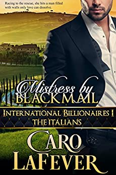 Mistress By Blackmail: International Billionaires I: The Italians by [LaFever, Caro]