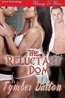 The Reluctant Dom (Siren Publishing Menage and More) de [Dalton, Tymber]
