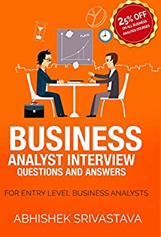 Business Analyst Interview Questions and Answers: Become a business Analyst by [Srivastava, Abhishek]