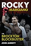 Rocky Marciano: The Brockton Blockbuster