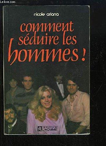 Comment séduire les hommes Broché – 1 novembre 1981 Nicole Ariana Editions de l'Homme 2761901339 Sexualité
