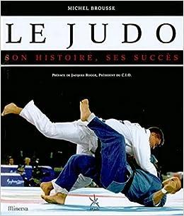 Amazon.fr - Le Judo, son histoire, ses succès - Michel Brousse, Jacques  Rogge - Livres 1069162212c