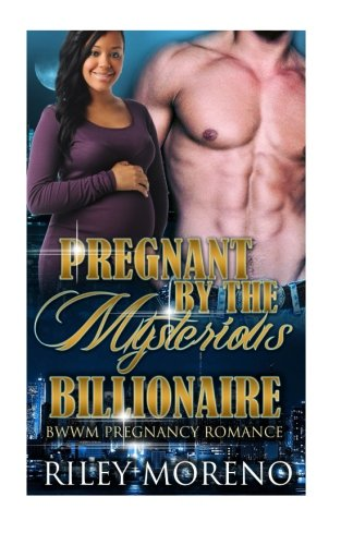 Pregnant by the mysterious billionaire: (Alpha Male Bad Boy PREGNANCY BWWM Romance)