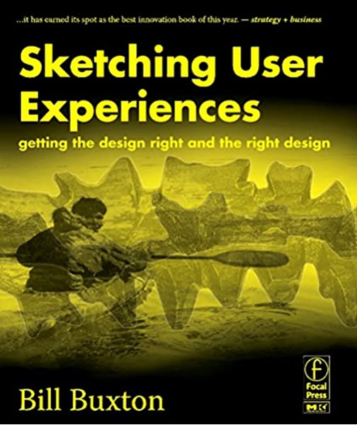 Sketching User Experiences Getting The Design Right And The Right Design Interactive Technologies Buxton Bill 0000123740371 Amazon Com Books