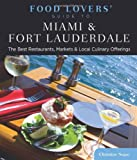 Food Lovers' Guide to Miami and Fort Lauderdale, Christine Najac, 076277312X