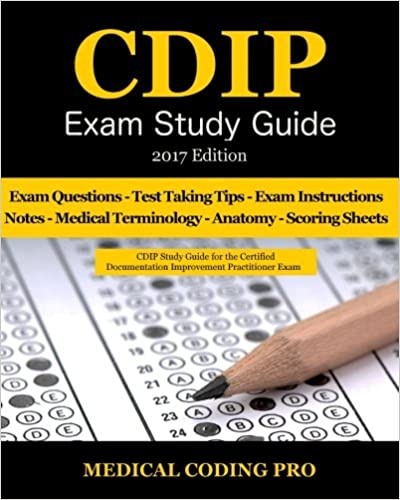 CDIP Exam Study Guide - 2017 Edition: 140 Certified Documentation Improvement Practitioner Exam Questions & Answers, Tips To Pass The Exam, Medical ... To Reducing Exam Stress, and Scoring Sheets