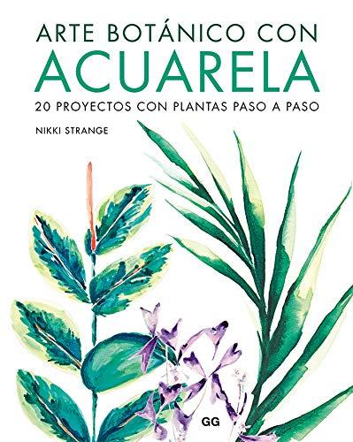 Arte botánico con acuarela: 20 proyectos con plantas paso a paso por Nikki Strange,Giménez Imirizaldu, Darío