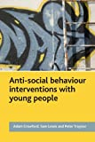 Anti-Social Behaviour Interventions with Young People, Crawford, Adam and Lewis, Sam, 1447306961