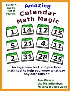 2017 Amazing Calendar Math Magic: An Ingenious Trick and Practical Math Tool to Tell You What Day any Date Falls On