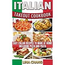 Italian Takeout Cookbook : Easy Italian Recipes to Make at Home Including Pizza and Pasta