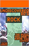 img - for Undiscovered 80's Rock: The music you didn't know you loved! book / textbook / text book