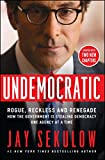 Undemocratic: Rogue, Reckless and Renegade: How the Government is Stealing Democracy One Agency at a Time