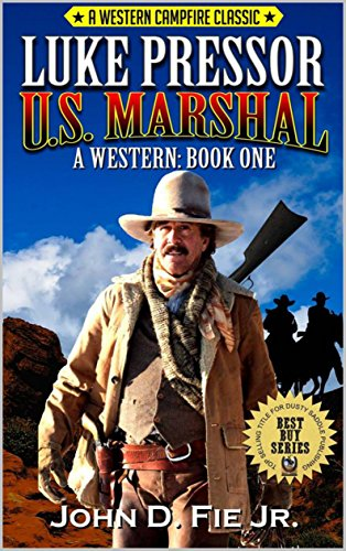 Luke Pressor: United States Marshal: A Western Campfire Classic Edition: A Western Adventure From The Author of Guns Along The Weary River (The United States Marshal Western Series Book 1)