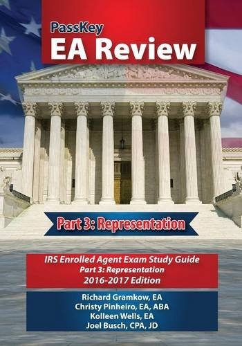 PassKey EA Review; Part 3: Representation,: IRS Enrolled Agent Exam Study Guide: 2016-2017: Edition