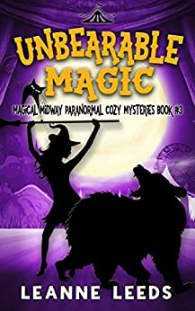 Unbearable Magic (Magical Midway Paranormal Cozy Mysteries Book 3) by [Leeds, Leanne]