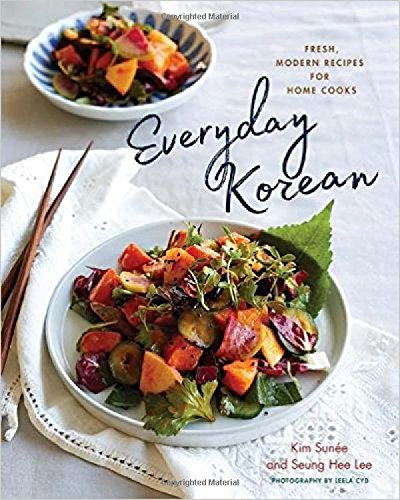 Everyday Korean: Fresh, Modern Recipes for Home Cooks by Kim Sunée, Seung Hee Lee