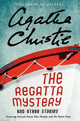 The Regatta Mystery and Other Stories: Featuring Hercule Poirot, Miss Marple, and Mr. Parker Pyne (Agatha Christie Collection)