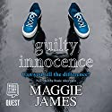 Guilty Innocence Audiobook by Maggie James Narrated by Rosie Akerman