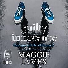 Guilty Innocence Audiobook by Maggie James Narrated by Rosie Akerman
