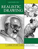 Secrets to Realistic Drawing, Rick Parks and Carrie Stuart Parks, 1581806493
