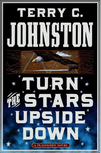 (Turn the Stars Upside Down: The Last Days and Tragic Death of Crazy Horse (The Plainsmen Series Book 16))