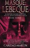 Masque: LeBeque: A Gaston Leroux Phantom of the Opera Romance Series, Book Three (Volume 3)