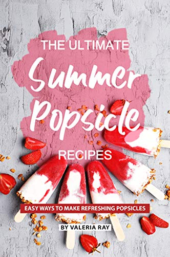 The Ultimate Summer Popsicle Recipes: Easy Ways to Make Refreshing Popsicles