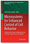 Microsystems for Enhanced Control of Cell Behavior: Fundamentals, Design and Manufacturing Strategies, Applications and Challenges (Studies in Mechanobiology, Tissue Engineering and Biomaterials)