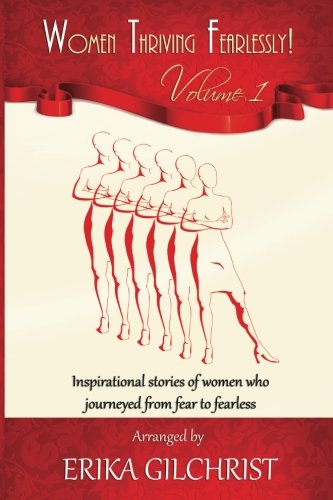 Women Thriving Fearlessly Vol 1: Phenomenal stories of amazing women who journeyed from fear to fearless