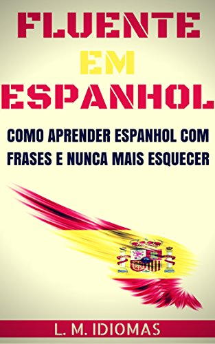 CONFIRA Fluente em Espanhol: Como Aprender Espanhol Com Frases e Nunca Mais Esquecer – eBook Grátis
