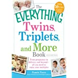 The Everything Twins, Triplets, and More Book: From pregnancy to delivery and beyond—all you need to enjoy your multiples (Everything®)