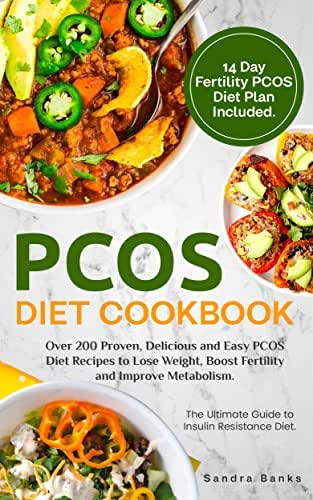 PCOS Diet Cookbook: Over 200 Proven, Delicious and Easy PCOS Diet Recipes to Lose Weight, Boost Fertility and Improve Metabolism. The Ultimate Guide to Insulin Resistance Diet. 14 Day PCOS Plan.