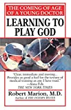 img - for Learning to Play God: The Coming of Age of a Young Doctor book / textbook / text book