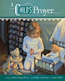 A Child¿s Prayer, Janice Kapp Perry, Kathy Lawrence, Jean Monti, 1621081273