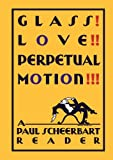 img - for Glass! Love!! Perpetual Motion!!!: A Paul Scheerbart Reader book / textbook / text book