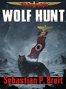 Wolf Hunt (The Burning Ages Book 1) by [Breit, Sebastian P.]